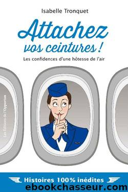 Attachez vos ceintures ! Les confidences d'une hôtesse de l'air (French Edition) by Isabelle Tronquet