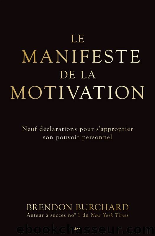 Le manifeste de la motivation by Brendon Burchard